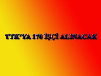 TTK'YA 170 İŞÇİ ALINACAK